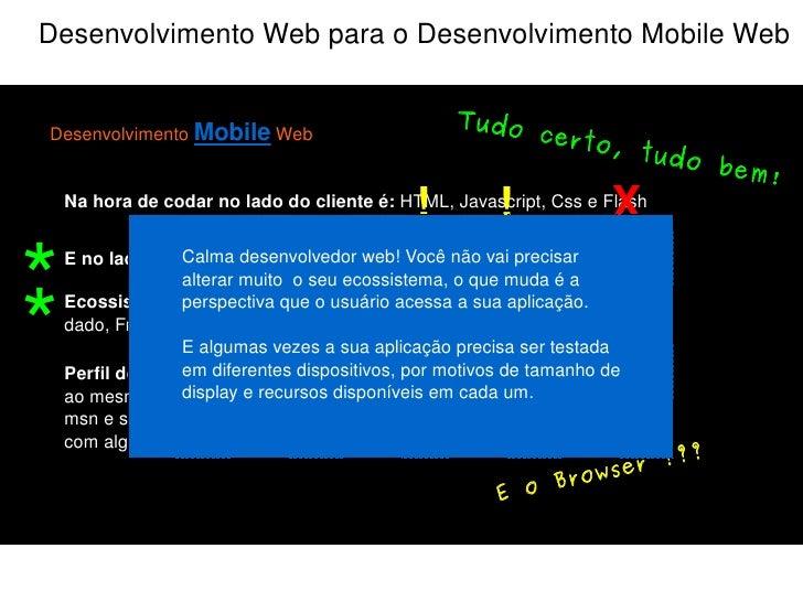 Desenvolvimento Web para o Desenvolvimento Mobile Web Desenvolvimento  Mobile  Web Na hora de codar no lado do cliente é: ...