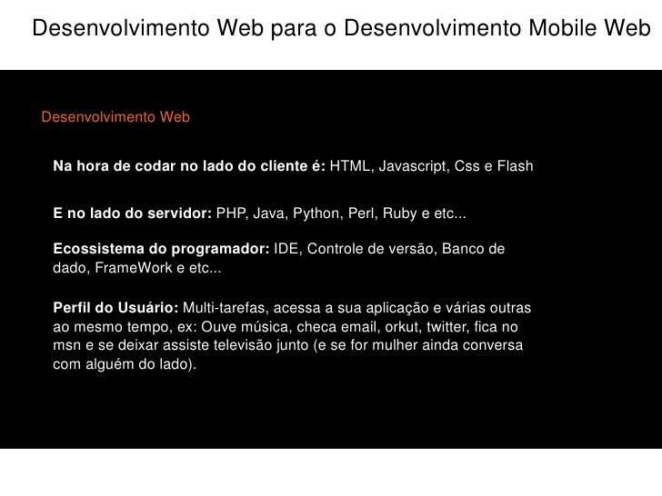 Do que vamos falar hoje ? <ul><li>Afinal de contas, o que é Desenvolvimento Mobile Web? Isso existe ?