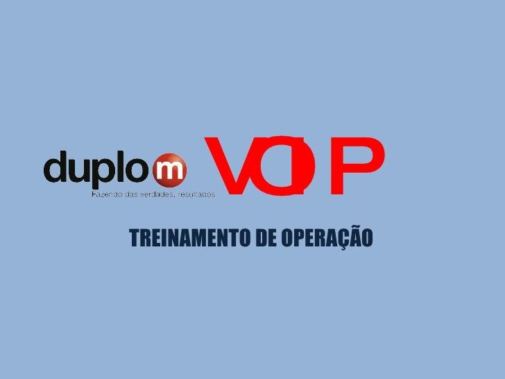 VOIP <ul><li>TREINAMENTO DE OPERAÇÃO </li></ul>