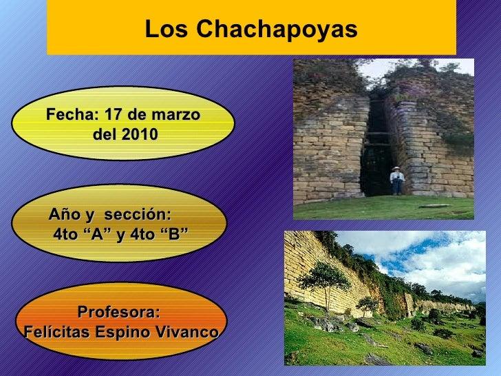 """Profesora:  Felícitas Espino Vivanco Fecha: 17 de marzo del 2010 Año y  sección: 4to """"A"""" y 4to """"B"""" Los Chachapoyas"""
