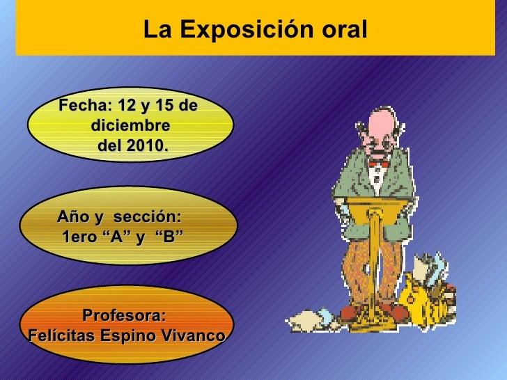 """Profesora:  Felícitas Espino Vivanco Fecha: 12 y 15 de  diciembre del 2010. Año y  sección: 1ero """"A"""" y  """"B"""" La Exposición ..."""