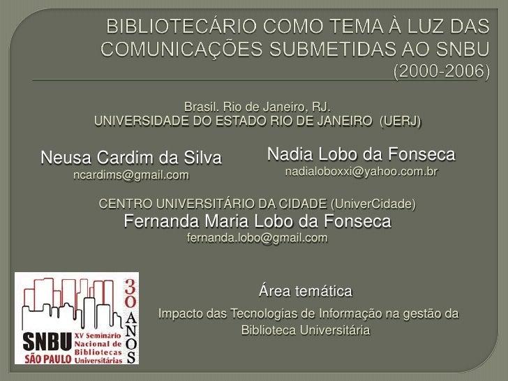 <ul><li>Neusa Cardim da Silva </li></ul><ul><li>[email_address] </li></ul><ul><li>Nadia Lobo da Fonseca [email_address] </...