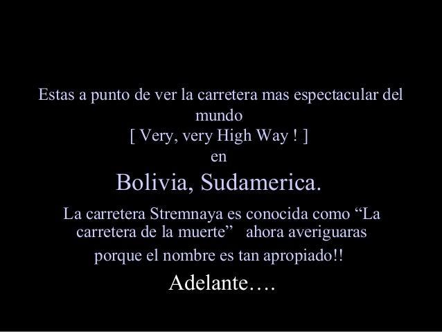 Estas a punto de ver la carretera mas espectacular del mundo [ Very, very High Way ! ] en Bolivia, Sudamerica. La carreter...