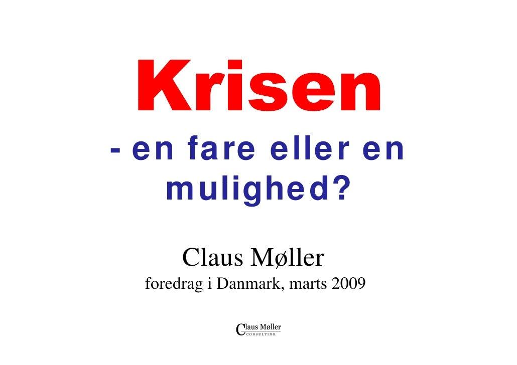 - en f      fare eller en            ll     mulighed?         Claus Møller   foredrag i Danmark, marts 2009