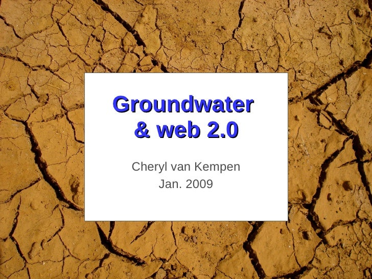 Groundwater  & web 2.0 Cheryl van Kempen Jan. 2009