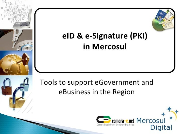 Tools to support eGovernment and eBusiness in the Region eID & e-Signature (PKI) in Mercosul