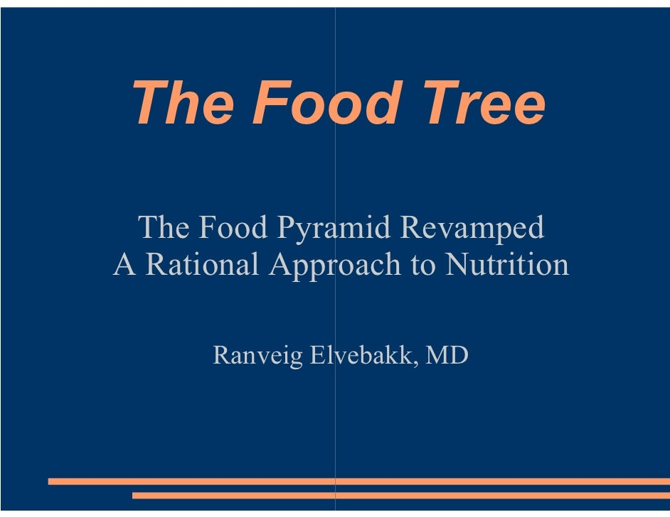 The Food Tree  The Food Pyramid Revamped A Rational Approach to Nutrition         Ranveig Elvebakk, MD