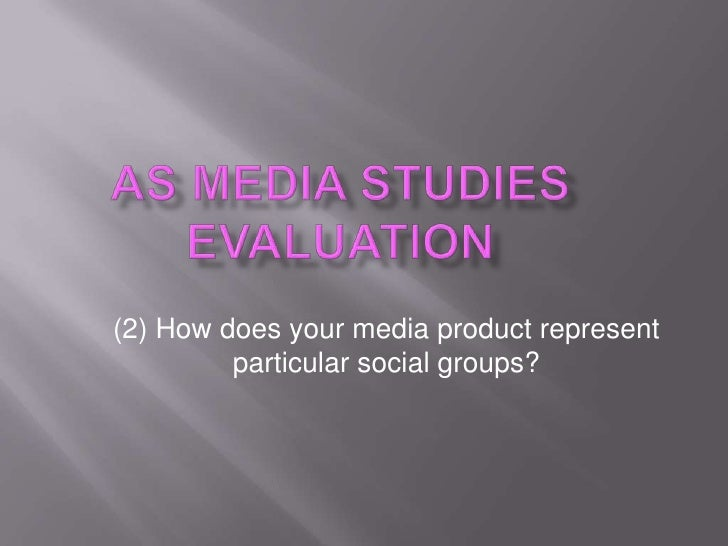 (2) How does your media product represent          particular social groups?