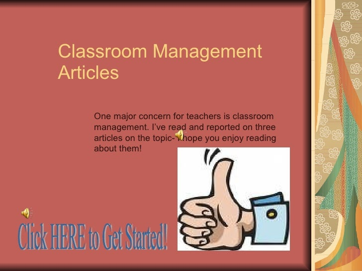 Classroom Management Articles One major concern for teachers is classroom management. I've read and reported on three arti...