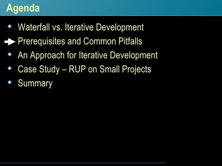 Agenda <ul><li>Waterfall vs. Iterative Development </li></ul><ul><li>Prerequisites and Common Pitfalls </li></ul><ul><li>A...