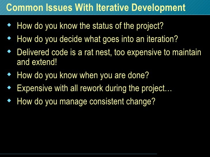 Common Issues With Iterative Development <ul><li>How do you know the status of the project? </li></ul><ul><li>How do you d...