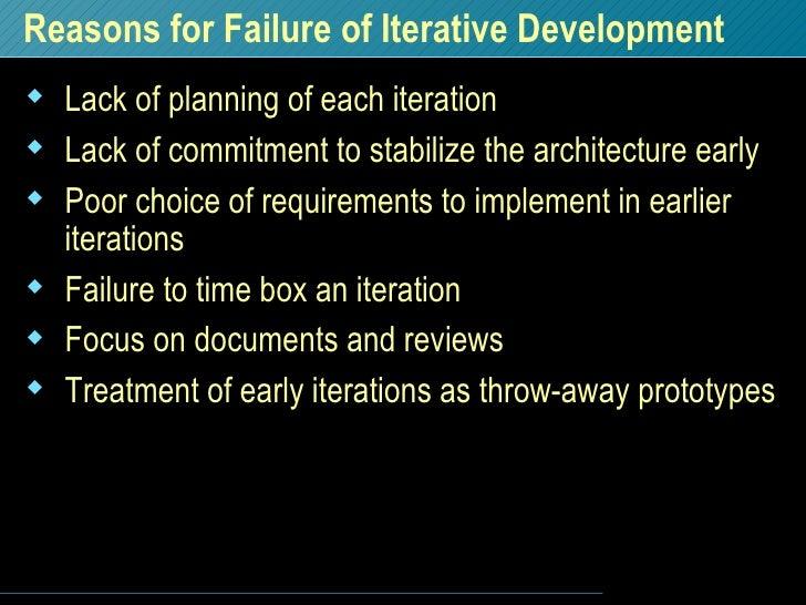 Reasons for Failure of Iterative Development <ul><li>Lack of planning of each iteration </li></ul><ul><li>Lack of commitme...