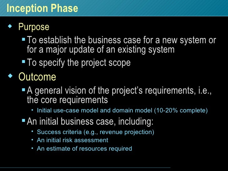 Inception Phase <ul><li>Purpose </li></ul><ul><ul><li>To establish the business case for a new system or for a major updat...