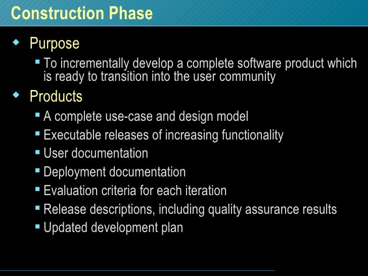 Construction Phase <ul><li>Purpose </li></ul><ul><ul><li>To incrementally develop a complete software product which is rea...