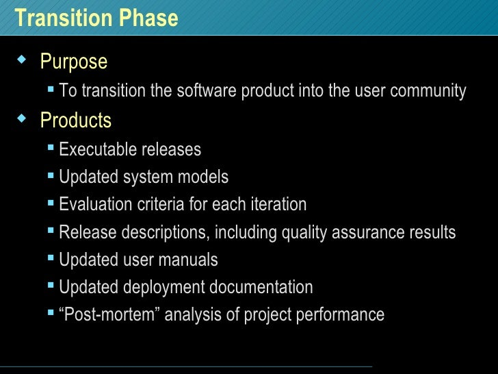 Transition Phase <ul><li>Purpose </li></ul><ul><ul><li>To transition the software product into the user community </li></u...
