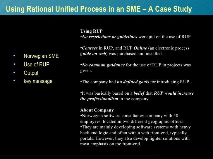 Using Rational Unified Process in an SME – A Case Study <ul><li>Norwegian SME </li></ul><ul><li>Use of RUP </li></ul><ul><...