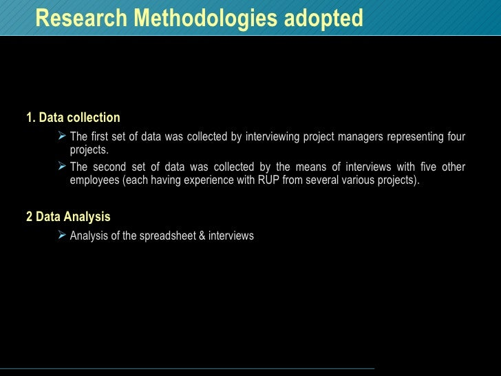 Research Methodologies adopted <ul><li>1. Data collection </li></ul><ul><ul><li>The first set of data was collected by int...