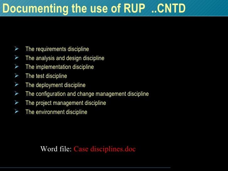 Documenting the use of RUP  ..CNTD <ul><li>The requirements discipline </li></ul><ul><li>The analysis and design disciplin...