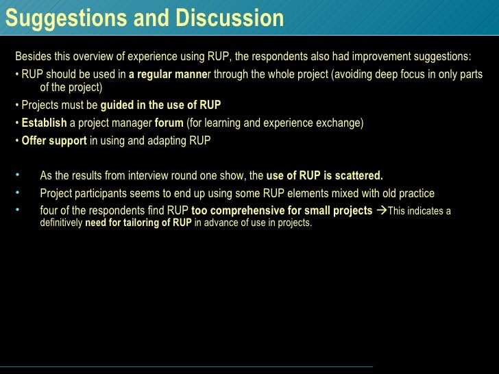 Suggestions and Discussion <ul><li>Besides this overview of experience using RUP, the respondents also had improvement sug...
