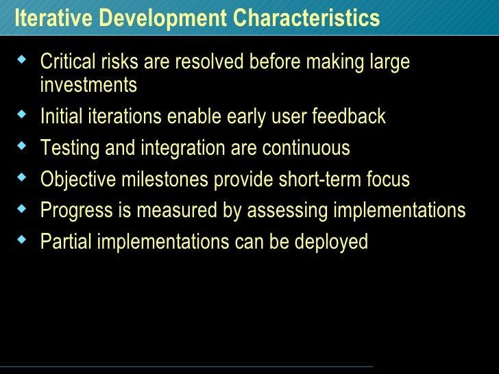 Iterative Development Characteristics <ul><li>Critical risks are resolved before making large investments  </li></ul><ul><...