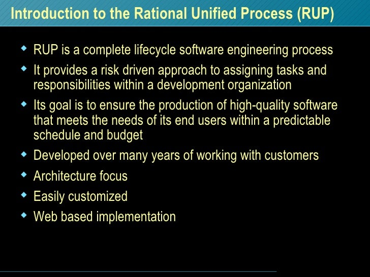Introduction to the Rational Unified Process (RUP) <ul><li>RUP is a complete lifecycle software engineering process </li><...