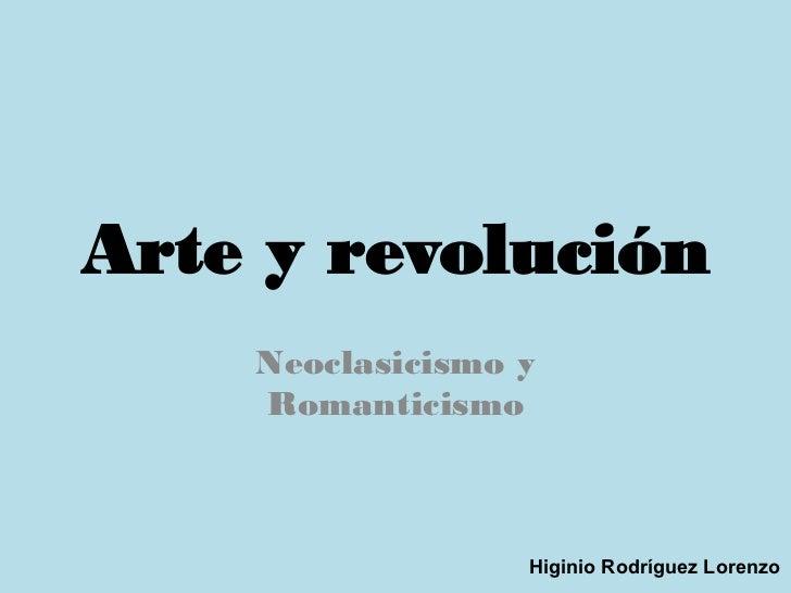 Arte y revolución     Neoclasicismo y     Romanticismo                      Higinio Rodríguez Lorenzo