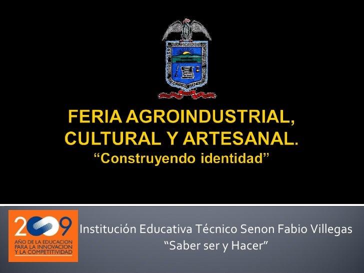 """Institución Educativa Técnico Senon Fabio Villegas """" Saber ser y Hacer"""""""