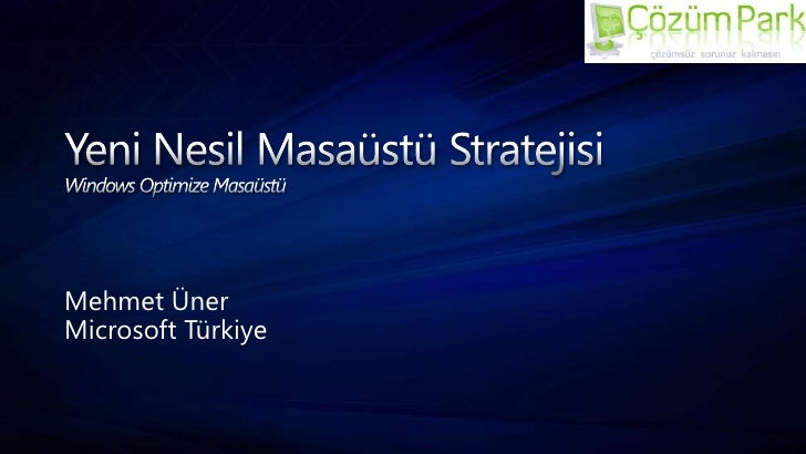 Yeni Nesil Masaüstü StratejisiWindows Optimize Masaüstü<br />Mehmet Üner<br />Microsoft Türkiye<br />