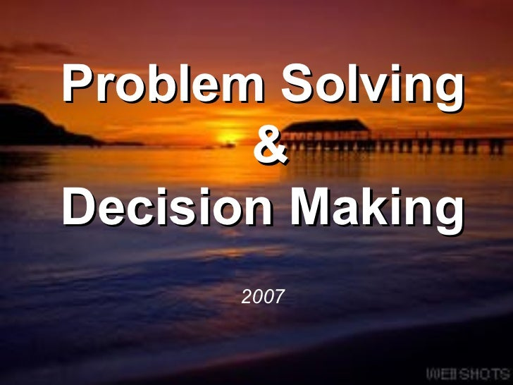 Problem Solving  & Decision Making 2007