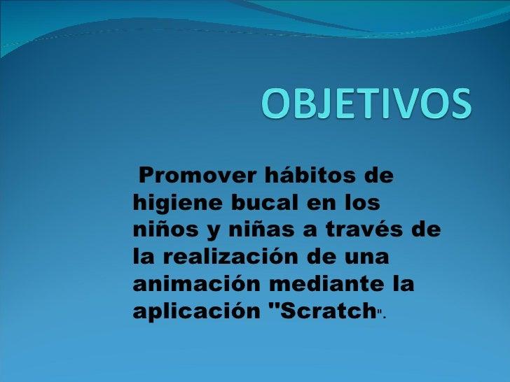 Promover hábitos de higiene bucal en los niños y niñas a través de la realización de una animación mediante la aplicación ...
