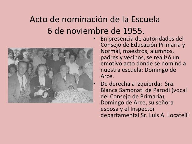Acto de nominación de la Escuela     6 de noviembre de 1955.                • En presencia de autoridades del             ...