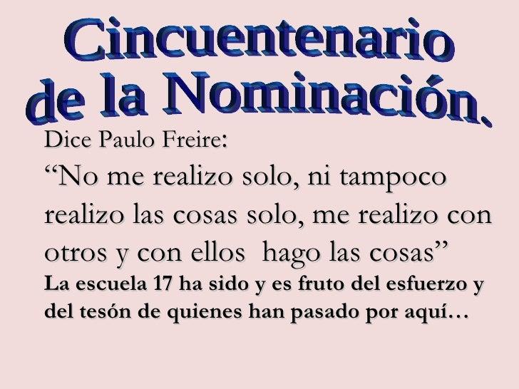 """Dice Paulo Freire: """"No me realizo solo, ni tampoco realizo las cosas solo, me realizo con otros y con ellos hago las cosas..."""