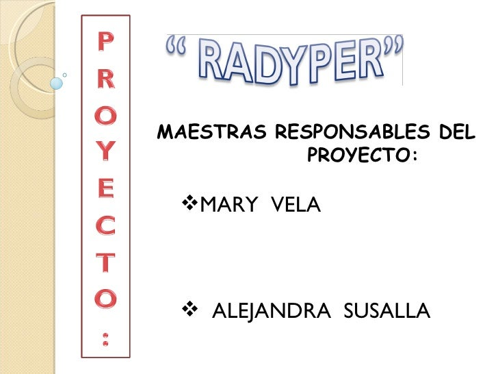 MAESTRAS RESPONSABLES DEL PROYECTO: <ul><li>MARY  VELA  </li></ul><ul><li>ALEJANDRA  SUSALLA </li></ul>