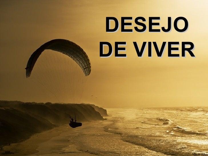 DESEJO DE VIVER