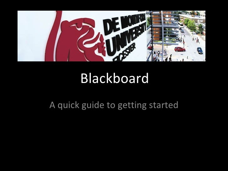 Blackboard A quick guide to getting started