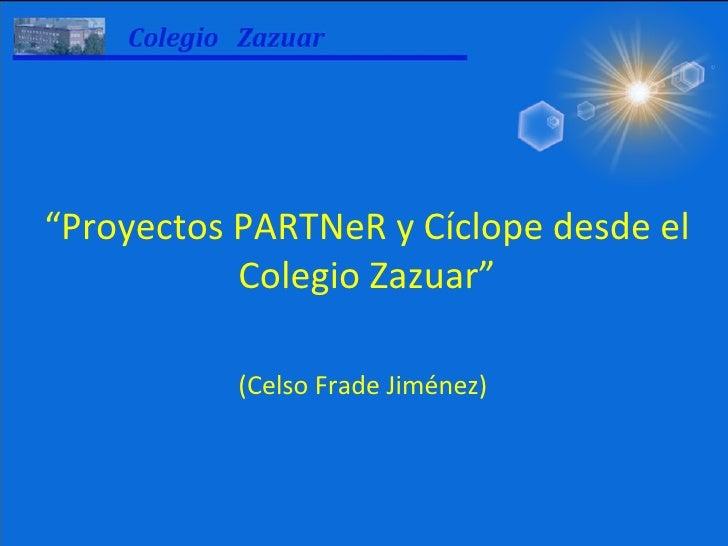 """"""" Proyectos PARTNeR y Cíclope desde el Colegio Zazuar"""" (Celso Frade Jiménez)"""