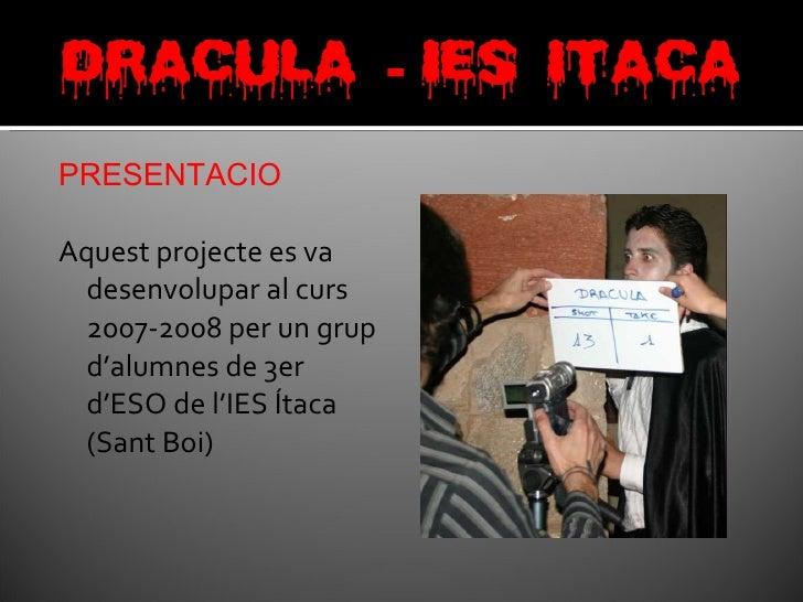 <ul><li>PRESENTACIO </li></ul><ul><li>Aquest projecte es va desenvolupar al curs 2007-2008 per un grup d'alumnes de 3er d'...