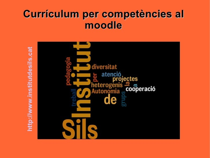 Currículum per competències al moodle <ul><li>http://www.institutdesils.cat </li></ul>