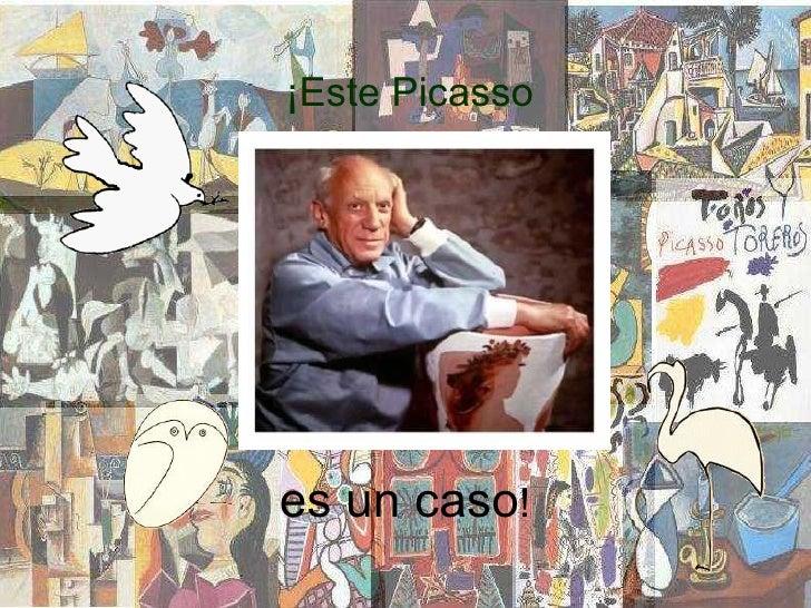 ¡Este Picasso es un caso !