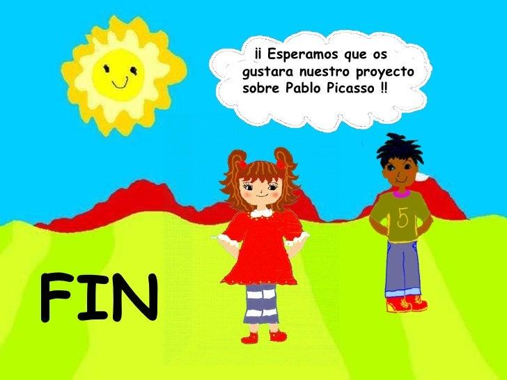 ¡¡ Esperamos que os gustara nuestro proyecto sobre Pablo Picasso !! FIN