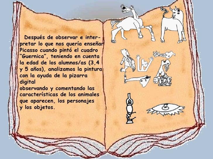 """Después de observar e inter- pretar lo que nos quería enseñar Picasso cuando pintó el cuadro """" Guernica"""", teniendo en cuen..."""