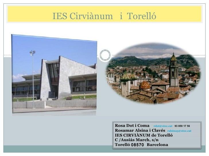 IES Cirviànum  i  Torelló Rosa Dot i Coma  [email_address]   93 859 17 56 Rosamar Alsina i Clavés  [email_address]    IES ...