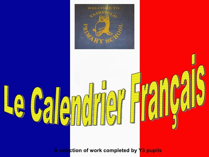 Le Calendrier Français A selection of work completed by Y3 pupils