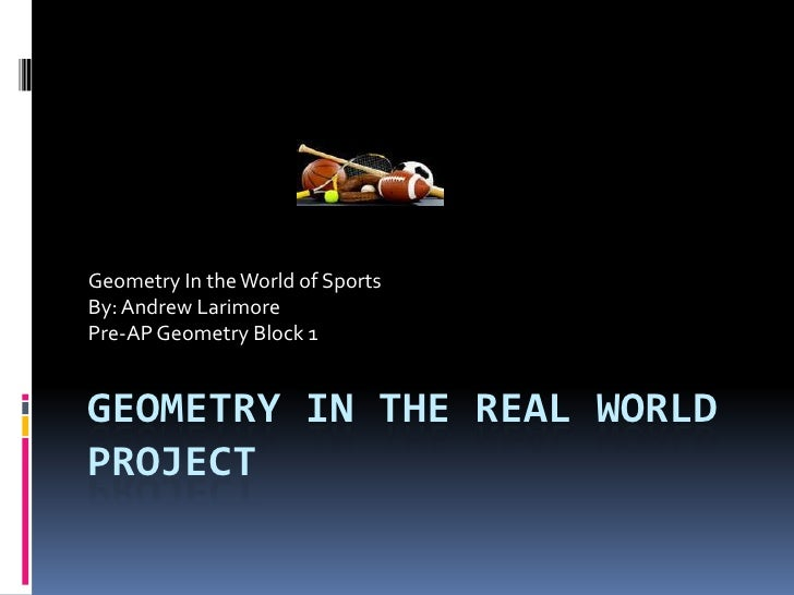 Geometry In the Real World Project/ Mrs. Sykes this is the ...