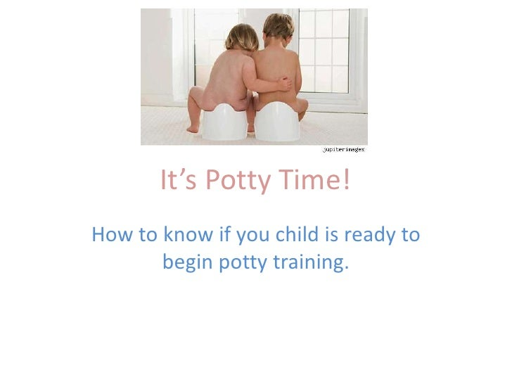 It's Potty Time!<br />How to know if you child is ready to begin potty training.<br />