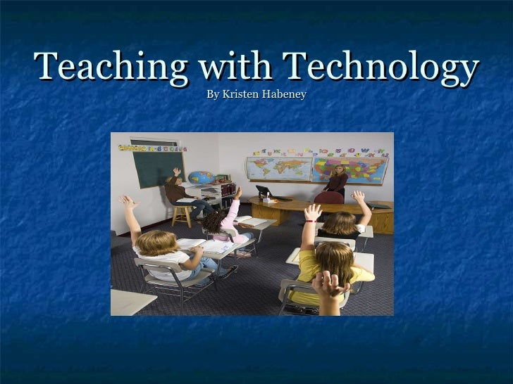 Teaching with Technology By Kristen Habeney