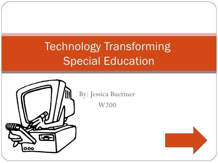 By: Jessica Buettner W200 Technology Transforming  Special Education