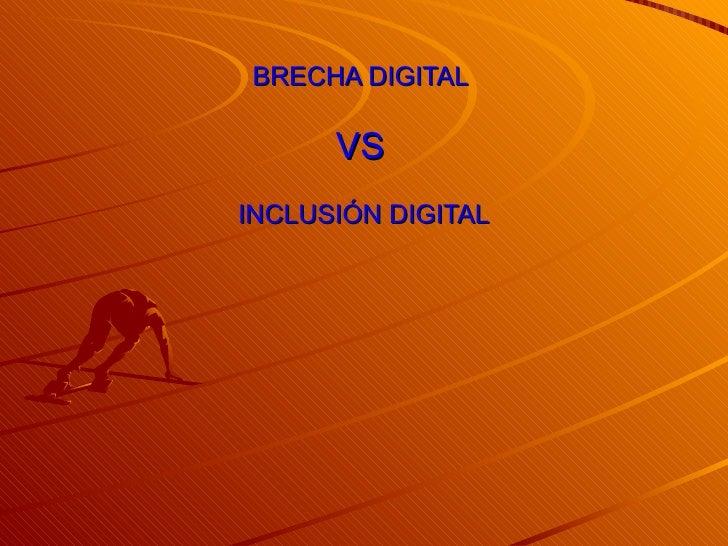 BRECHA DIGITAL  VS   INCLUSIÓN DIGITAL