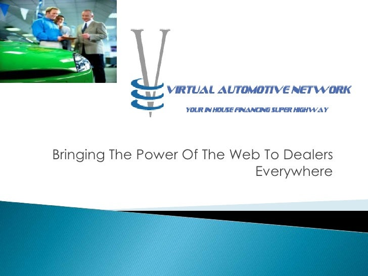 Bringing The Power Of The Web To Dealers                             Everywhere
