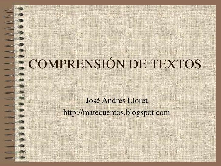 COMPRENSIÓN DE TEXTOS<br />José Andrés Lloret<br />http://matecuentos.blogspot.com<br />